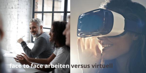 Virtuell arbeiten versus face to face – Herausforderungen und Chancen